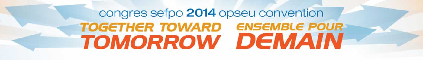 OPSEU Convention / Congress SEFPO. Together toward tomorrow. Ensemble pour demain