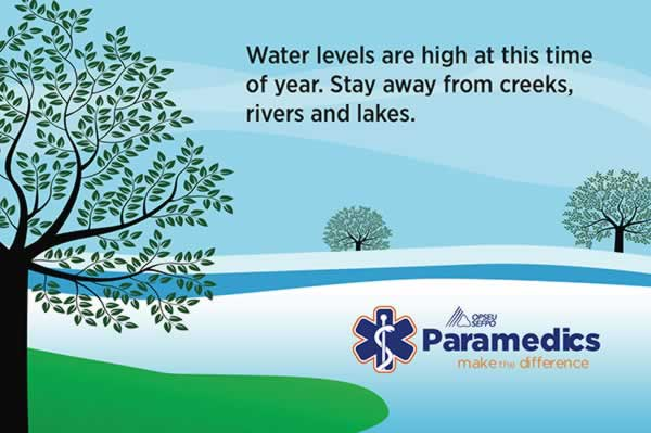 Paramedics postcards. Water levels are high at this time of year. Stay away from creeks, rivers & lakes