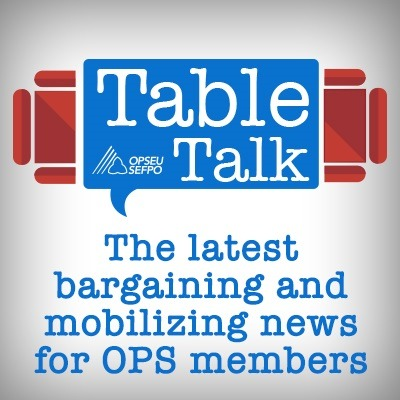 OPSEU Table Talk - The latest bargaining and mobilizing news for OPS members banner