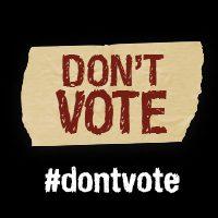 Don't Vote #dontvote