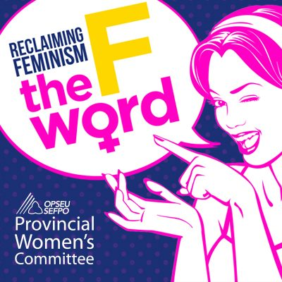 """Illustration of a woman winking with a speech bubble that says: """"Reclaiming feminism - the F word."""" OPSEU Provincial Women's Committee."""
