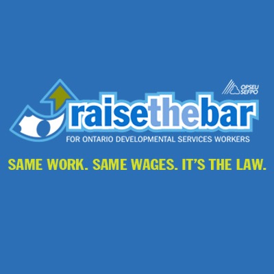OPSEU Raise the Bar for Ontario Developmental Service Workers. Same Work. Same wages. It's the law.