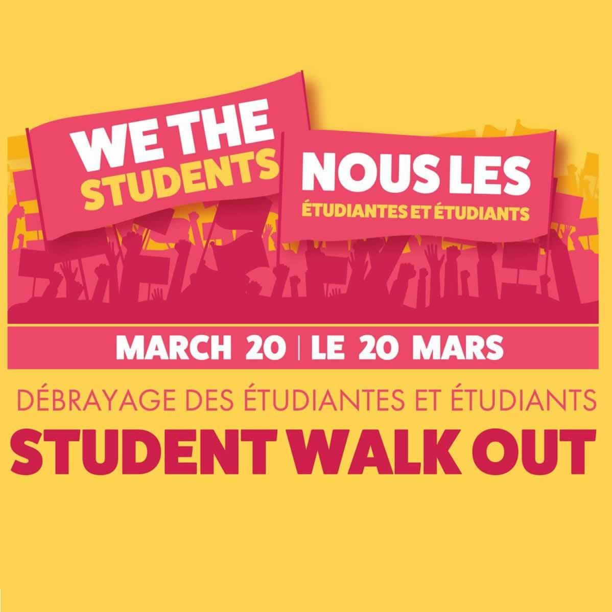 We the Students: Student Walk Out, March 20. Nous les etudiantes et etudiants : debrayage des etudiantes et etudiants, le 20 mars