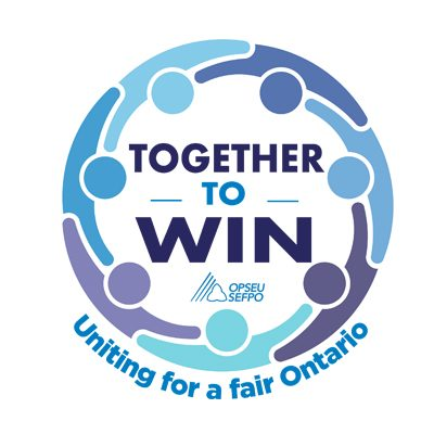 Together to Win - Uniting for a Fair Ontario - OPSEU