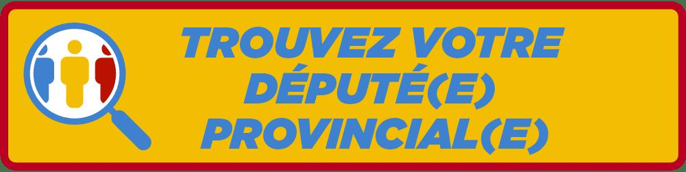 Trouvez votre depute(e) provincial(e)