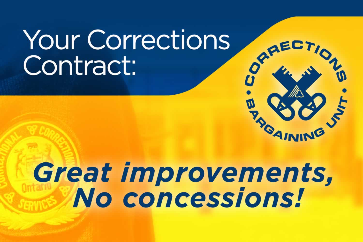 Your contract: Great improvements, no concessions! Corrections Bargaining Unit