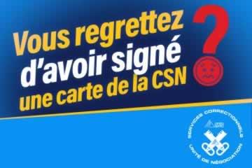 Vous regrettez d'avoir signe une carte de la CSN