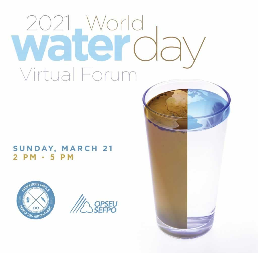 OPSEU SEFPO presents 2021 World water day Virtual Forum. Sunday March 21 from 2PM-5PM