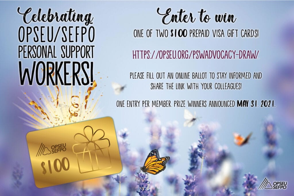 Celebrating OPSEU/SEFPO Personal Support Workers. Enter to win one of two $100 prepaid visa gift cards